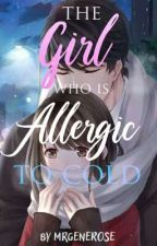 The Girl Who is Allergic to Cold by mrgenerose