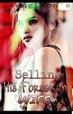 Selling His Forsaken Wife (Under Revision) by EmmaHyNacion