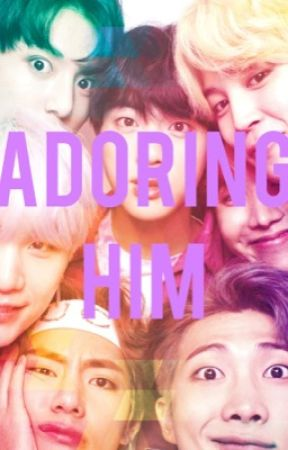 Adoring Him (a BTS thing) by EternalLaughter