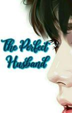 The Perfect Husband by annidashfr