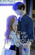 I'm The Wife Of The Bipolar Mafia King by KimTaeryl