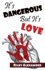 It's Dangerous But It's Love (GirlXGirl) by qwertyplusplus