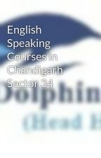 English Speaking Courses in Chandigarh Sector 34 by dolphinhunter1