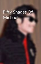 Fifty Shades Of Michael by Liberianbad