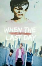 When The Last Day (Story Of YoonTaeKook ) by Emyfaa_12
