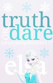 Truth or Dare • Queen Elsa by AnonymousWriter177