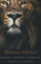 Human Animal  || HunHan || KaiSoo || ChanBaek  by Miinaam