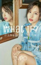 What If? (Jimin × Mina) [Completed] by IamTMPO