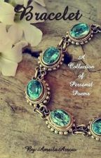 Bracelet:  A Collection of Personal Poems by AmeliaArrow
