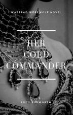 Her Cold Commander - ON HOLD by FoxyGirlLovesIt