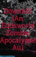 Downhill (An Eddsworld Zombie Apocalypse Au) by ElectronicAuthor