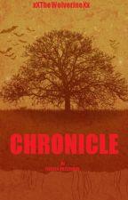 CHRONICLE by xXTheWolverineXx