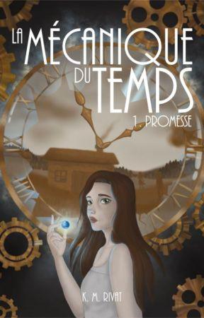 La Mécanique du Temps - Tome 1 : Promesse by Karole_S