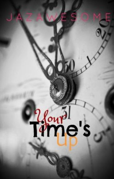 Your Time's Up by Jazawesome