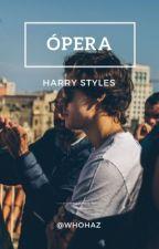ópera • harrystyles (editando) by whohaz