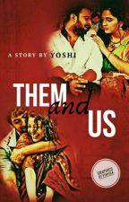 Them and Us (Pranushka) ✔️ by Darling1523