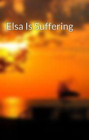 Elsa Is Suffering by IzMakeStories