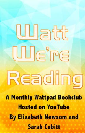 Watt We're Reading | A Monthly Wattpad Book Club by ElizabethNewsom