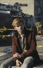 Save Me. - Finding Newt/Newt x reader by FoggyMystery