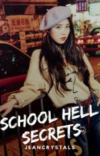 SCHOOL HELL SECRETS (Edited ver) (COMPLETE) by JeanCrystals