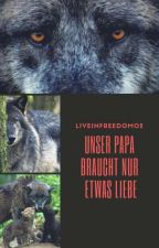 Unser Papa braucht nur etwas Liebe by LiveInFreedom02