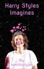 Harry Styles Imagines by mmithstyles