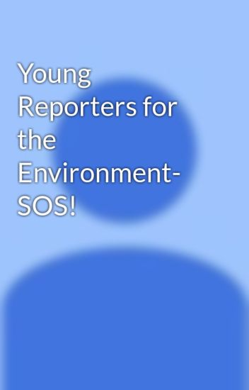Young Reporters for the Environment- SOS!
