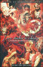Love makes a change  by Diya543
