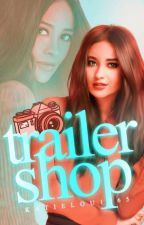 TRAILER SHOP ||  by katielou1765
