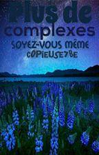 Plus de complexe! Soyez vous même. by Copieuse7be