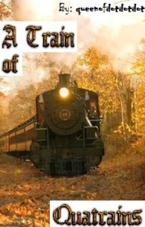 A Train of Quatrains by queenofdotdotdot