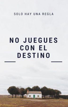 Solo hay una regla: NO JUEGUES CON EL DESTINO. by _unstoppablegirl_