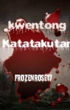 Mga Kwentong Katatakutan by CBGladys