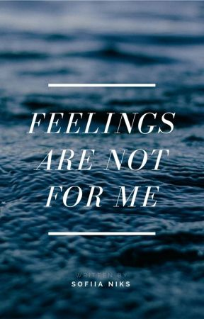 Feelings are not for ME by Dramiona_FF
