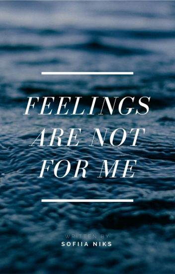 Feelings are not for ME