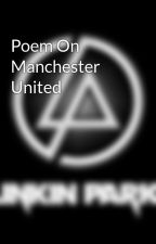 Poem On Manchester United by adriankatieforever24