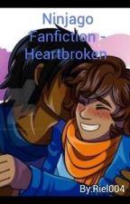 Ninjago Fanfiction - Heartbroken  by RielBooks