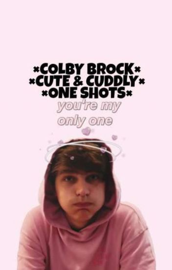 ×Colby Brock Cute & Cuddly One Shots×