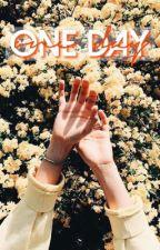 one day | e.d by xxJessTheFangirlxx