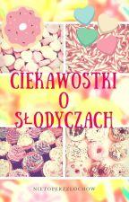 Ciekawostki o słodyczach by NietoperzzLochow