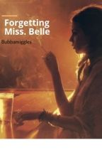 Forgetting Miss. Belle by Bubbamiggles