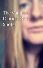 The Vampire Diaries, One Shots! by KorstLovesYa