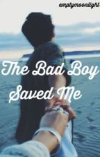 The Bad Boy Saved Me by emptymoonlight