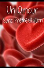 Un Amour Sans Préméditation by Alice7033