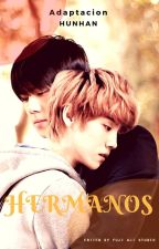 Hermanos (Adaptación Hunhan) by BarbaraRiquelme498