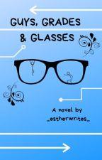 Guys, Grades, & Glasses by _estherwrites_