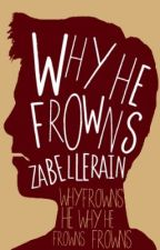 Why He Frowns by zabellerain