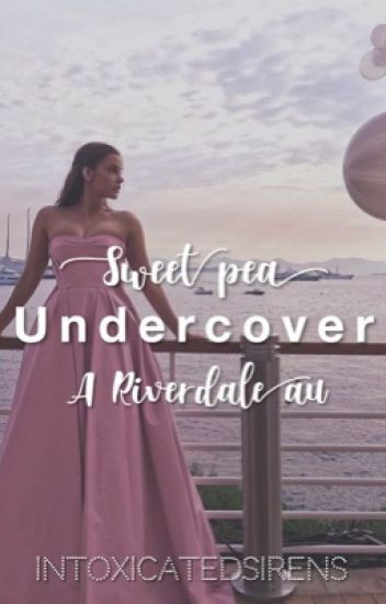 Undercover  - Sweet Pea  - (Riverdale AU)