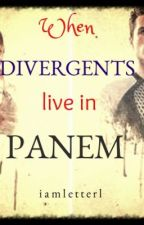 When Divergents Live In Panem by _writer001_