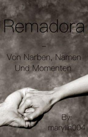 •Remadora - Von Narben, Namen und Momenten• by marylin004
